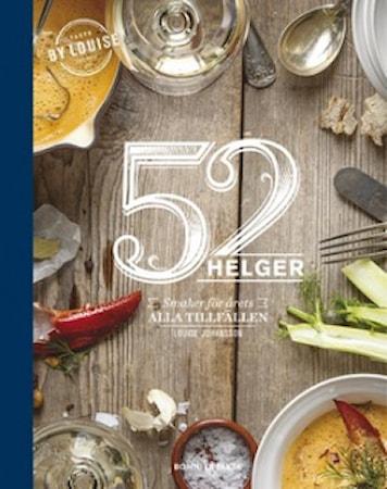 52 helger: Årets alla helger på ett fat - Louise Johansson